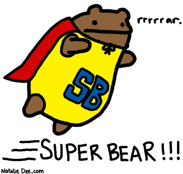 Natalie Dee comic: this bear is here to fix your day * Text:   rrrrrar.   SB   SUPERBEAR!!!