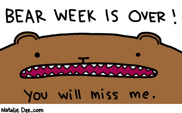 Natalie Dee comic: end of bear week * Text: bear week is over you will miss me