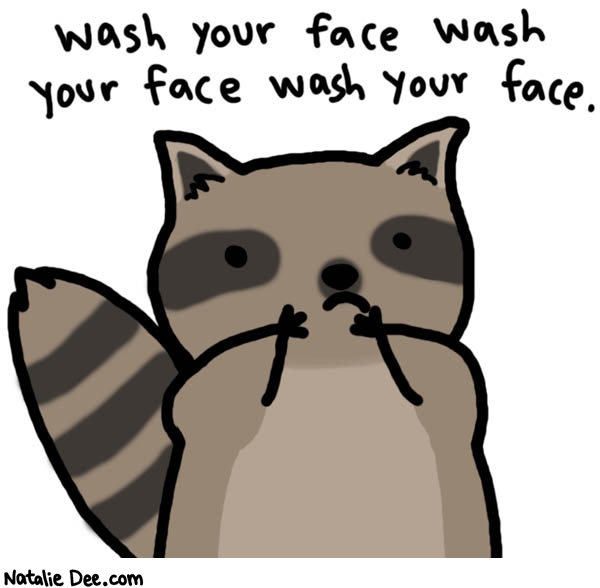 Natalie Dee comic: wash that face * Text:   wash your face wash your face wash your face.