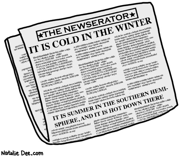 Natalie Dee comic: slow news day * Text: it is cold in the winter it is summer in the southern hemisphere and it is hot down there