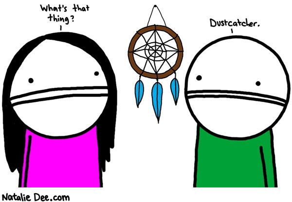 Natalie Dee comic: dustcatcher * Text: whats that thing dustcatcher