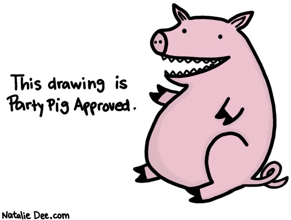 Natalie Dee comic: this drawing title is party pig approved * Text: the drawing is party pig approved