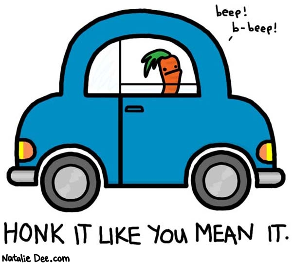 Natalie Dee comic: beep beep * Text:   beep! b-beep!   HONK IT LIKE YOU MEAN IT.