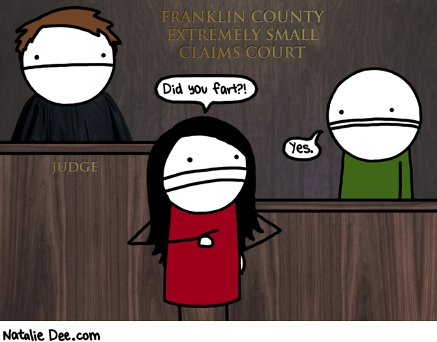 Natalie Dee comic: extremely small claims court * Text: franklin county extremely small claims court did you fart yes