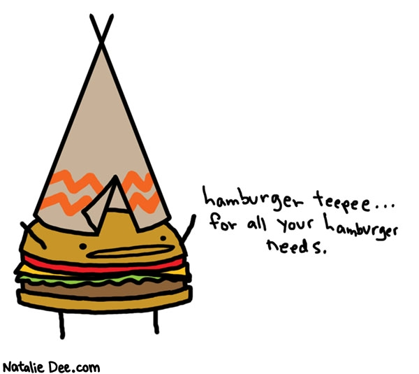 Natalie Dee comic: medium teepee burger please * Text:   hamburger teepee... for all your hamburger needs.