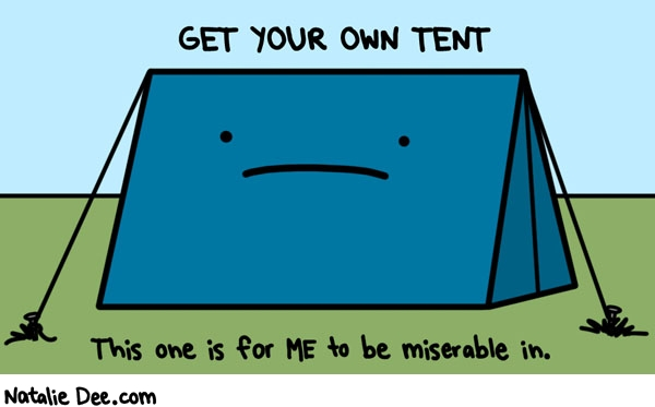 Natalie Dee comic: i called dibs on that misery tent * Text: GET YOUR OWN TENT This one is for ME to be miserable in.
