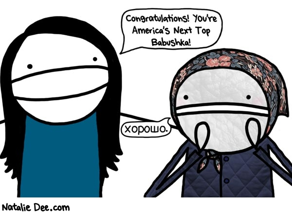 Natalie Dee comic: americas next top babushka cycle 158 * Text: congratulations you are americas next top babushka