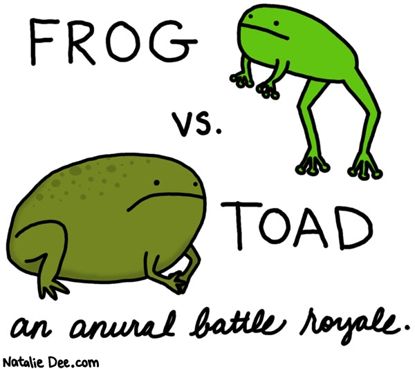 Natalie Dee comic: the frog will win because it is frog week * Text: frog vs toad an anural battle royale
