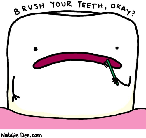 Natalie Dee comic: brush your teeth tooth * Text: brush your teeth okay