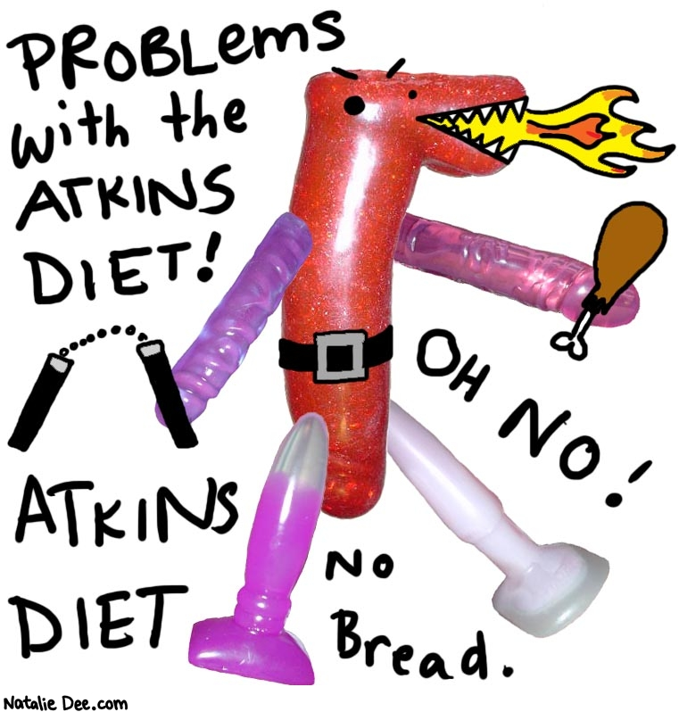 Natalie Dee comic: atkinsproblems * Text:   PROBLEMS WITH THE ATKINS DIET!   OH NO!   ATKINS DIET   No bread.