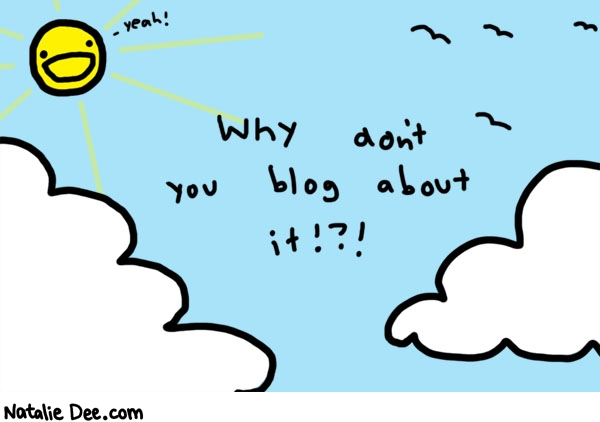 Natalie Dee comic: blog about it * Text:   yeah!   Why don't you blog about it !?!