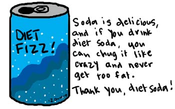 Natalie Dee comic: dietsoda * Text:   DIET FIZZ!   Soda is delicious, and if you drink diet soda, you can chug it like crazy and never get too fat.  Thank you, diet soda!
