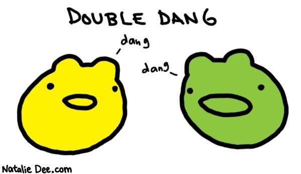 Natalie Dee comic: dangx2 * Text:   DOUBLE DANG   dang   dang