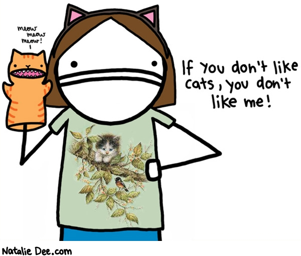 Natalie Dee comic: everyone really needs to watch out for catpeoples feelings ok * Text: 