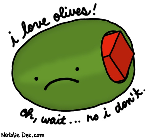 Natalie Dee comic: HW actually i freaking hate olives * Text: i love olives oh wait no i dont