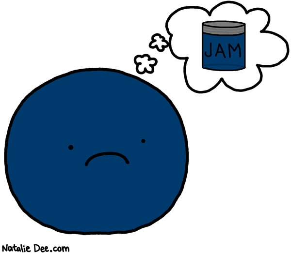 Natalie Dee comic: blueberries have it hard * Text: jam