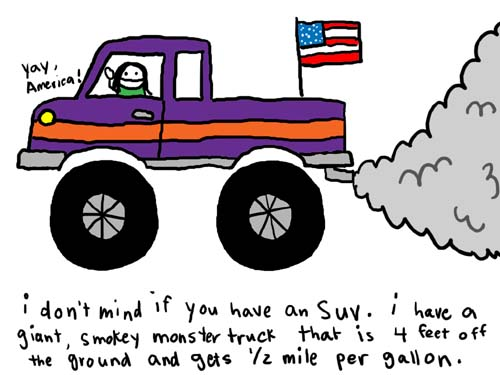 Natalie Dee comic: monstertruck * Text:   Yay America!   i don't mind if you have an SUV. i have a giant, smokey monster truck that is 4 feet off the ground and gets 1/2 mile per gallon.