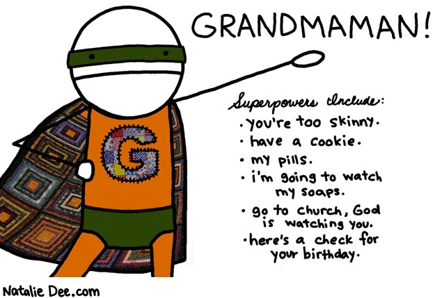 Natalie Dee comic: grandmaman * Text: grandmaman superpowers include youre too skinny have a cookie my pills im going to watch my soaps go to church god is watching you heres a check for your birthday