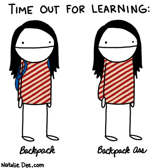 Natalie Dee comic: backpack vs backpack ass KNOW THE DIFFERENCE * Text: time out for learning backpack backpack ass