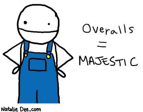 Natalie Dee comic: overall majesty * Text:   Overalls=MAJESTIC