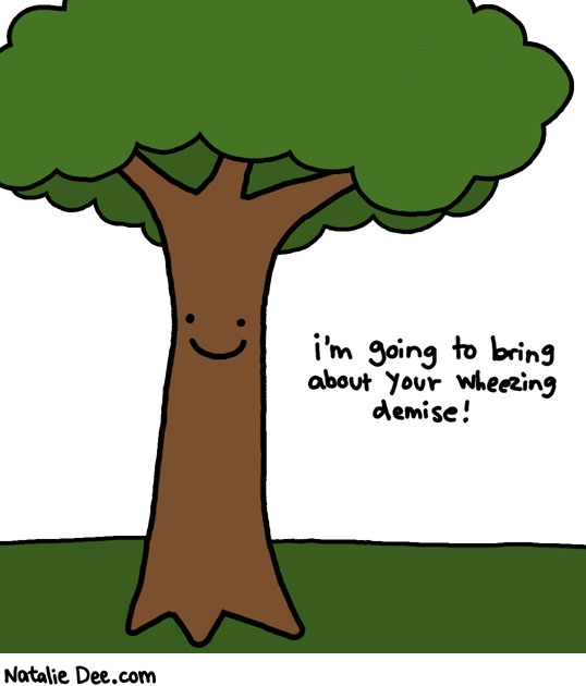 Natalie Dee comic: tree allergies * Text: im going to bring about your wheezing demise