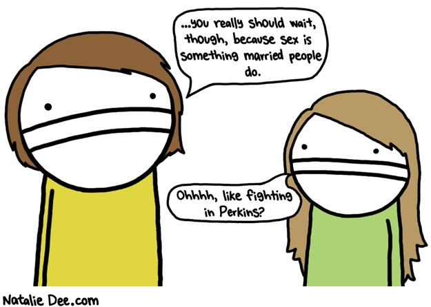 Natalie Dee comic: sex is exactly like fighting in perkins * Text: you really should wait though because sex is something married people do ohhhh like fighting in perkins