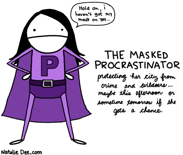Natalie Dee comic: here she comes to save the day or the day after tomorrow * Text: the masked procrastinator protecting her city from crime and evildoers maybe this afternoon or sometime tomorrow if she gets a chance hold on i havent got my mask on yet