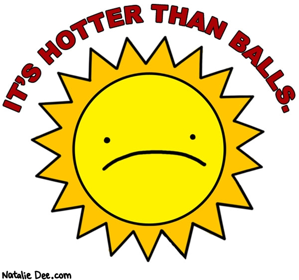 Natalie Dee comic: its almost like its summer or something * Text: its hotter than balls
