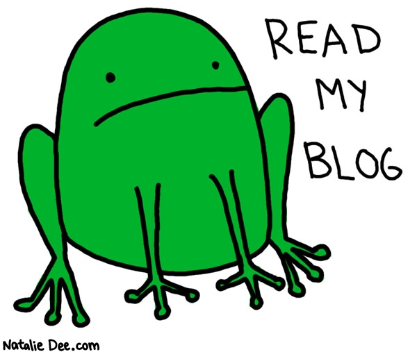 Natalie Dee comic: the frog wants you to read his frog blog * Text:   READ MY BLOG