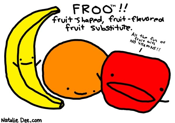 Natalie Dee comic: froo * Text:   FROO!!   fruit-shaped, fruit-flavored fruit substitute   All the fun of fruit with NO VITAMINS!!