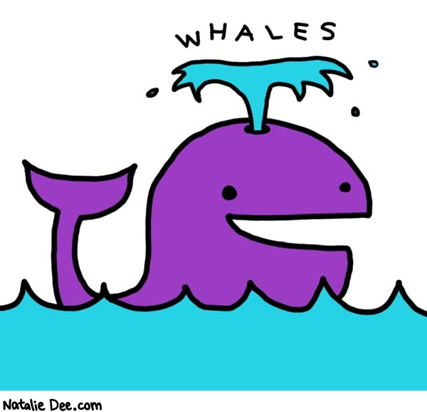 Natalie Dee comic: whales * Text:   WHALES