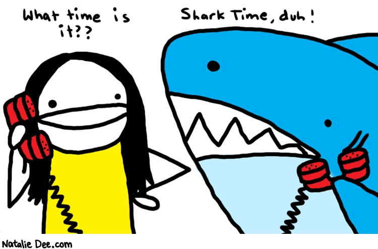 Natalie Dee comic: duh * Text:   What time is it??   Shark Time, duh!