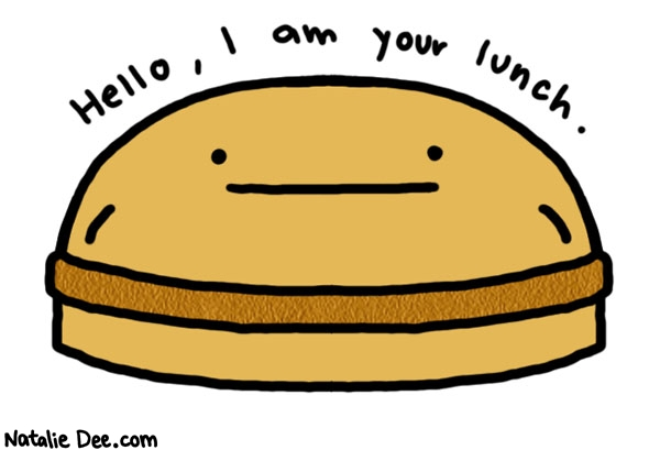Natalie Dee comic: fake chicken sandwich * Text:   Hello, I am your lunch.