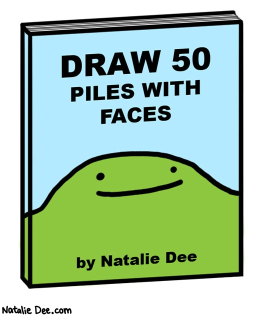 Natalie Dee comic: step 1 draw a pile step 2 put a face on it * Text:   DRAW 50 PILES WITH FACES   by Natalie Dee
