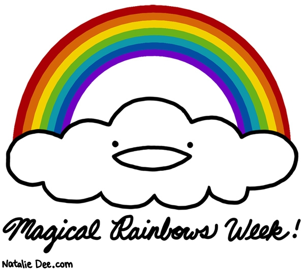 Natalie Dee comic: RW oh my gawd this week is magical as shit * Text: magical rainbow week