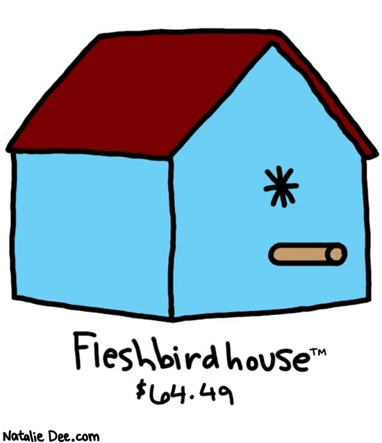 Natalie Dee comic: item number 8854422 * Text:   Fleshbirdhouse   $64.49
