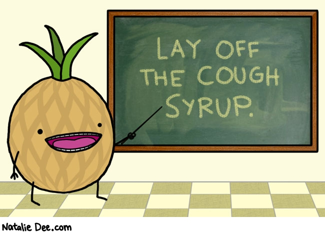 Natalie Dee comic: ok todays lesson is over class dismissed * Text: lay off the cough syrup