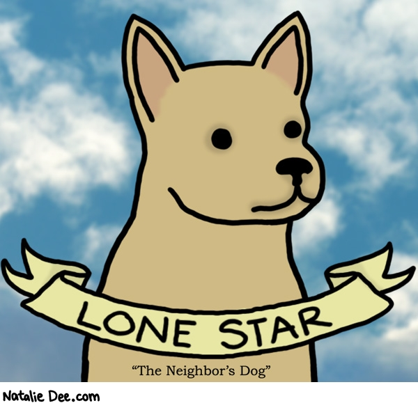 Natalie Dee comic: lone star is pretty cool * Text: lone star the neighbors dog