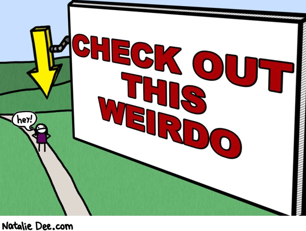 Natalie Dee comic: some billboards just dont have manners * Text: check out this weirdo hey