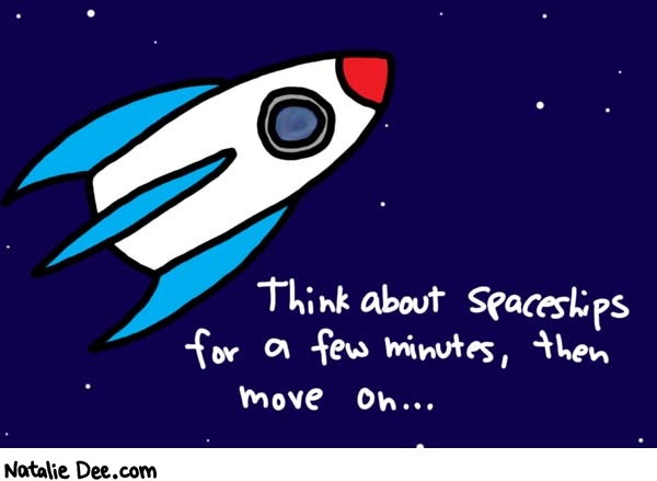 Natalie Dee comic: time out for sci fi * Text:   Think about spaceships for a minute, then move on...