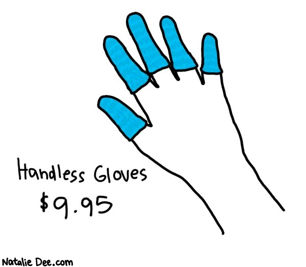 Natalie Dee comic: item number 46658445 * Text:   Handless Gloves   $9.95