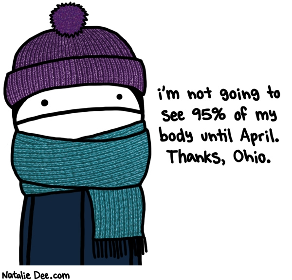 Natalie Dee comic: cold as balls ohio * Text: im not going to see 95% of my body until april thanks ohio