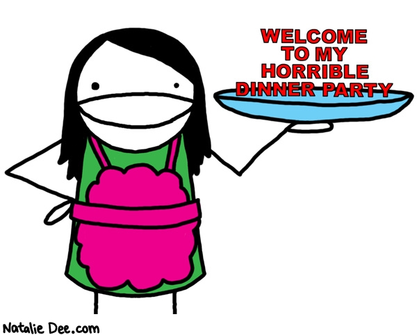 Natalie Dee comic: organ meats cabbage and no liquor * Text:   WELCOME TO MY HORRIBLE DINNER PARTY