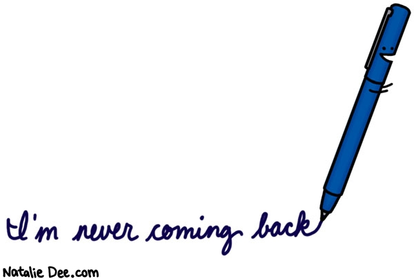 Natalie Dee comic: your favorite pen is gone for good * Text: I'm never coming back