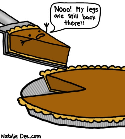 Natalie Dee comic: you wont need legs where youre going little pie dude * Text: nooo my legs are still back there