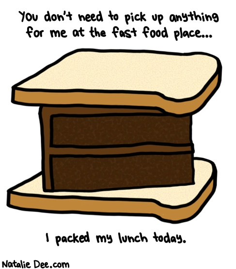 Natalie Dee comic: i need to lay off the white bread though * Text: you dont need to pick up anything for me at the fast food place i packed my lunch today