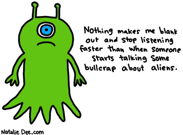 Natalie Dee comic: ugh i hate some sci fi bullcrap * Text: nothing makes me blank out and stop listening faster than when someone starts talking some bullcrap about aliens