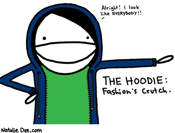 Natalie Dee comic: slap a couple buttons on that badboy and youll be good 2 go * Text:   Alright! I look like EVERYBODY!   THE HOODIE:   Fashion's Crutch.