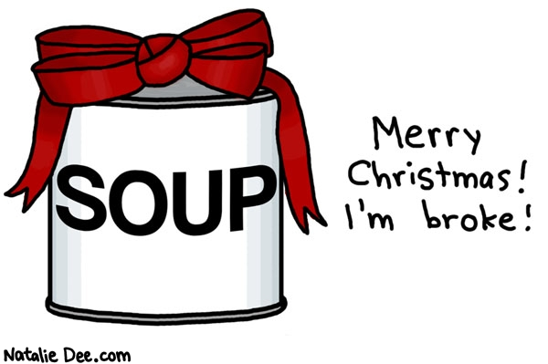 Natalie Dee comic: recession christmas * Text: soup merry christmas im broke