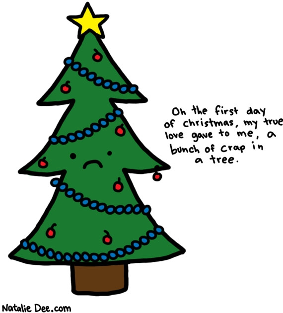 Natalie Dee comic: first day of christmas * Text:   On the first day of christmas, my true love gave to me, a bunch of crap in a tree.
